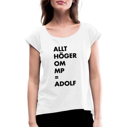 Allt höger om MP = Adolf - T-shirt med upprullade ärmar dam