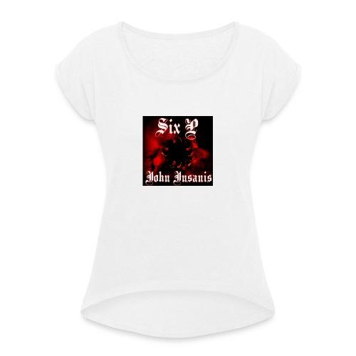 Six P John Insanis T-Paita - Naisten T-paita, jossa rullatut hihat
