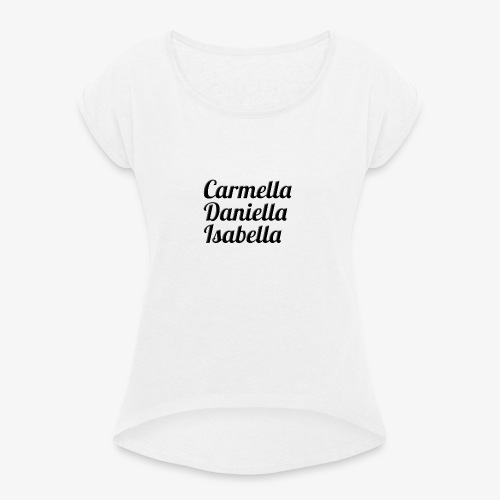 Carmella, Daniella, Isabella - Women's T-Shirt with rolled up sleeves