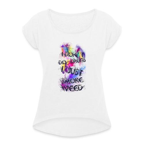 Just smoke - Frauen T-Shirt mit gerollten Ärmeln
