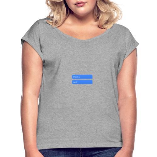 Thank u, next - Vrouwen T-shirt met opgerolde mouwen
