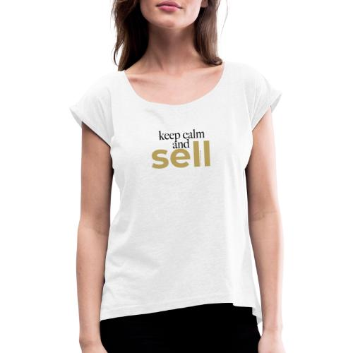 Keep calm and sell - Frauen T-Shirt mit gerollten Ärmeln