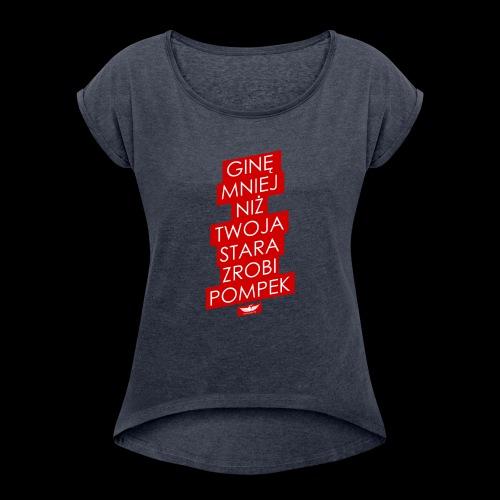 gine mniej - Koszulka damska z lekko podwiniętymi rękawami