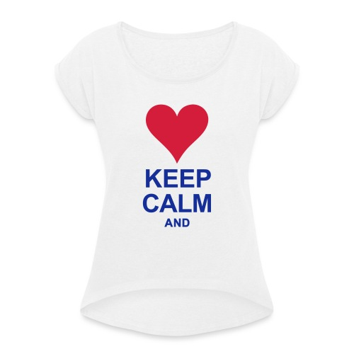 Be calm and write your text - Women's T-Shirt with rolled up sleeves