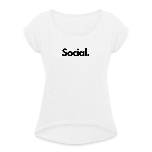 Social Fashion - 'Social' - Women's T-Shirt with rolled up sleeves