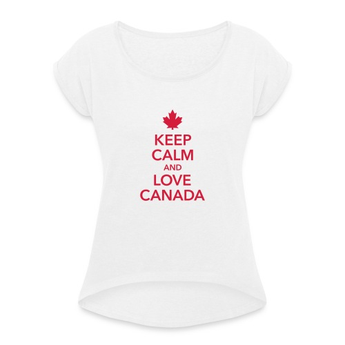 keep calm and love Canada Maple Leaf Kanada - Women's T-Shirt with rolled up sleeves