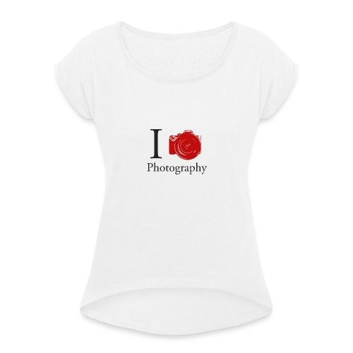 I Love Photography Collection - Frauen T-Shirt mit gerollten Ärmeln