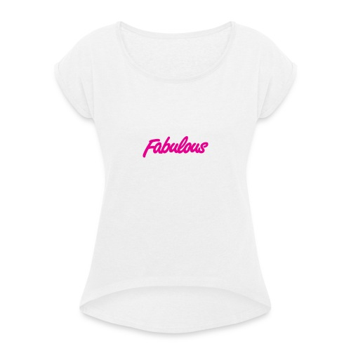 Fabulous - Women's T-Shirt with rolled up sleeves