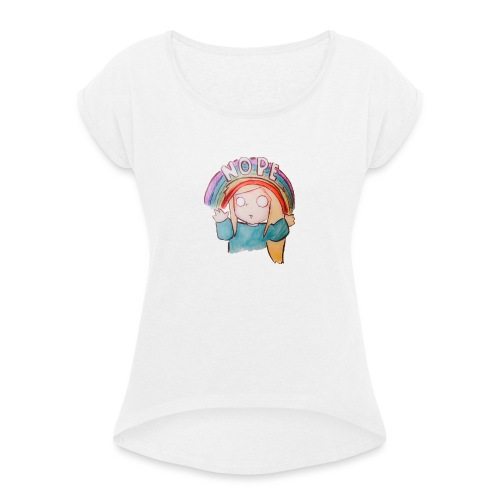 Nope. - Women's T-Shirt with rolled up sleeves