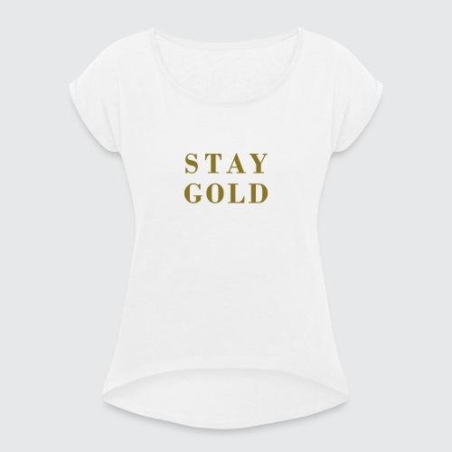 stay gold - Frauen T-Shirt mit gerollten Ärmeln