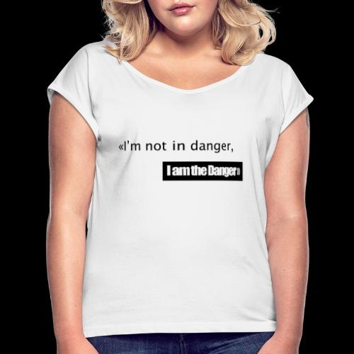 I m not in danger I am the danger - T-shirt à manches retroussées Femme