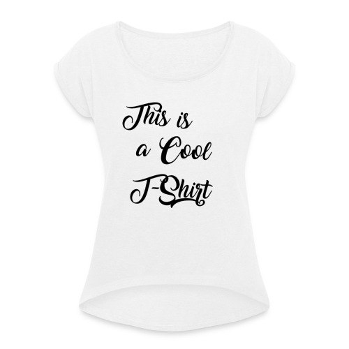 This is a cool tshirt! - Women's T-Shirt with rolled up sleeves