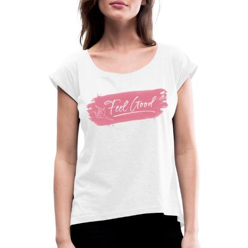 Feel Good by Sisers Stretching - Frauen T-Shirt mit gerollten Ärmeln