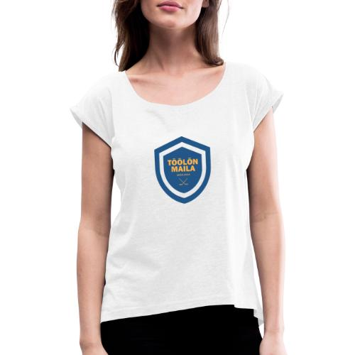 Töölön Maila - Naisten T-paita, jossa rullatut hihat
