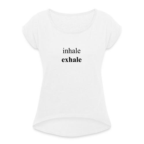 Be in the flow - Frauen T-Shirt mit gerollten Ärmeln
