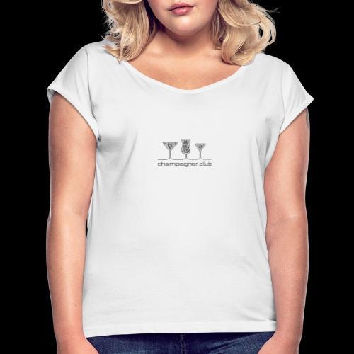 champagner club - Frauen T-Shirt mit gerollten Ärmeln