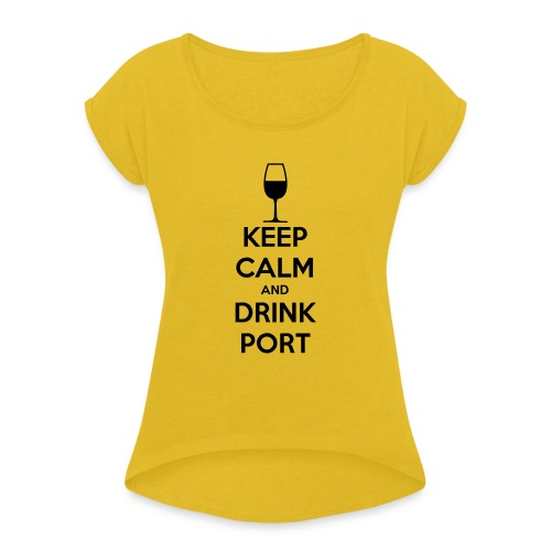 Keep Calm and Drink Port - Women's T-Shirt with rolled up sleeves