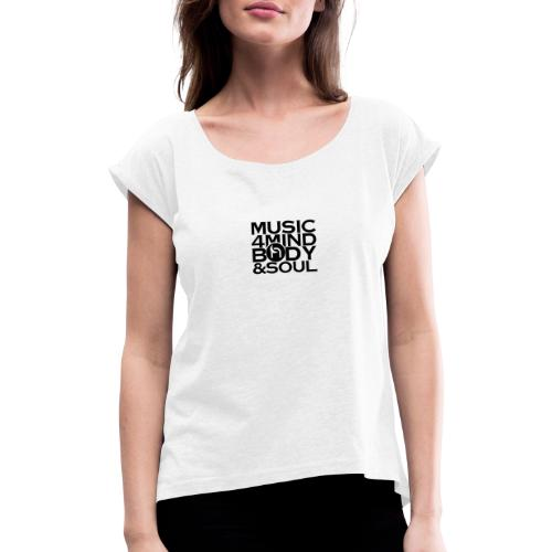 Music 4 Mind, Body & Soul Black - Women's T-Shirt with rolled up sleeves