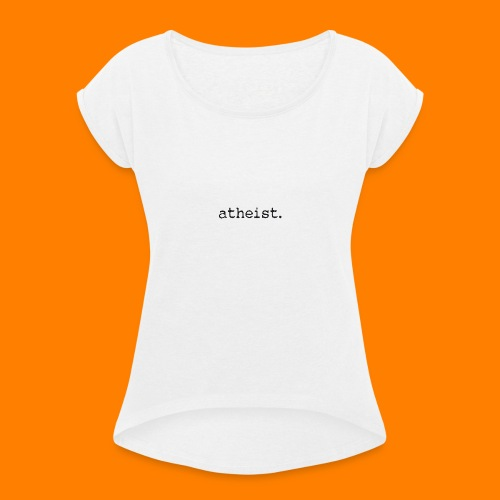 atheist BLACK - Women's T-Shirt with rolled up sleeves