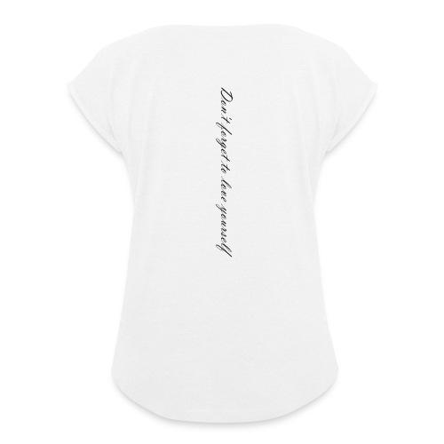 Don't forget to love yourself - Frauen T-Shirt mit gerollten Ärmeln