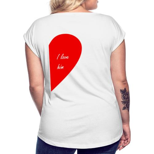 i love him - Camiseta con manga enrollada mujer