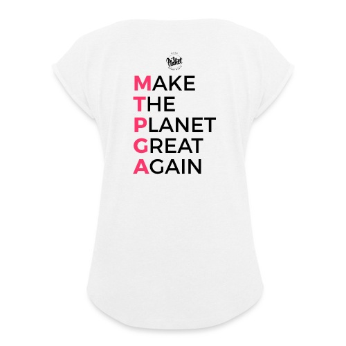 MakeThePlanetGreatAgain lettering behind - Women's T-Shirt with rolled up sleeves