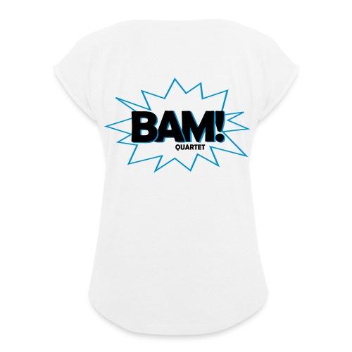 BAM! Quartet - Frauen T-Shirt mit gerollten Ärmeln
