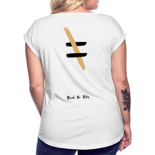 Brechen Sie die Regeln - Frauen T-Shirt mit gerollten Ärmeln