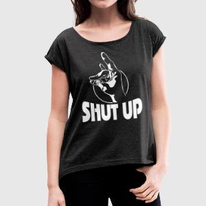SHUT UP - Women's T-shirt with rolled up sleeves