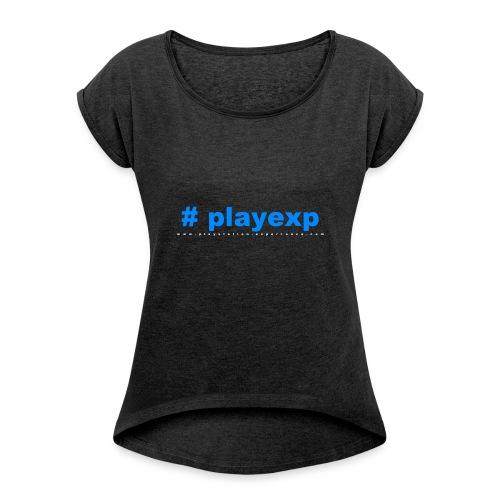 #playexp - Frauen T-Shirt mit gerollten Ärmeln