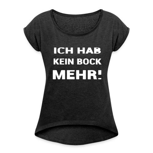 ICH HAB KEIN BOCK MEHR DESIGN - Frauen T-Shirt mit gerollten Ärmeln