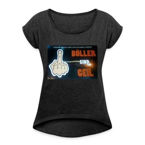 Böller sind Geil - Frauen T-Shirt mit gerollten Ärmeln