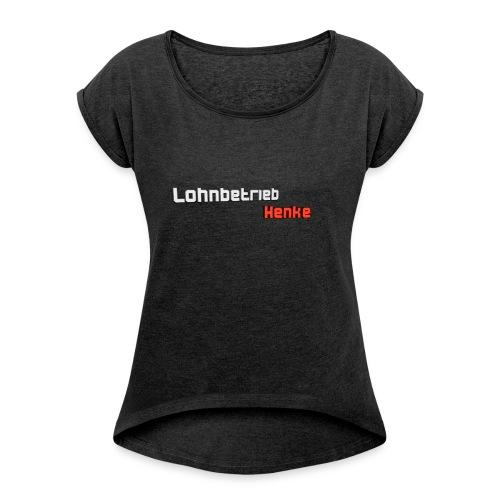Lohnbetrieb Henke 2.0 - Frauen T-Shirt mit gerollten Ärmeln