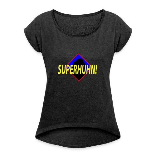 SuperHuhn :) - Frauen T-Shirt mit gerollten Ärmeln