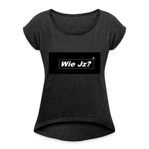 Wie Jz? - Frauen T-Shirt mit gerollten Ärmeln