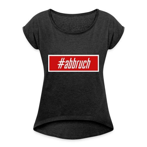 #abbruch - Frauen T-Shirt mit gerollten Ärmeln