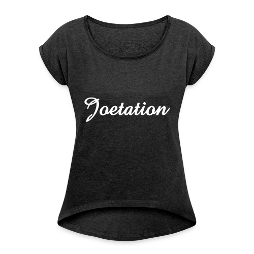 White Text Joetation Signature Brand - Women's T-shirt with rolled up sleeves