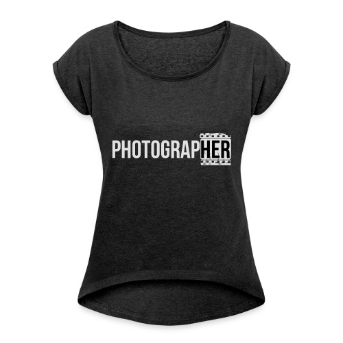 Photographing-her - Women's T-shirt with rolled up sleeves
