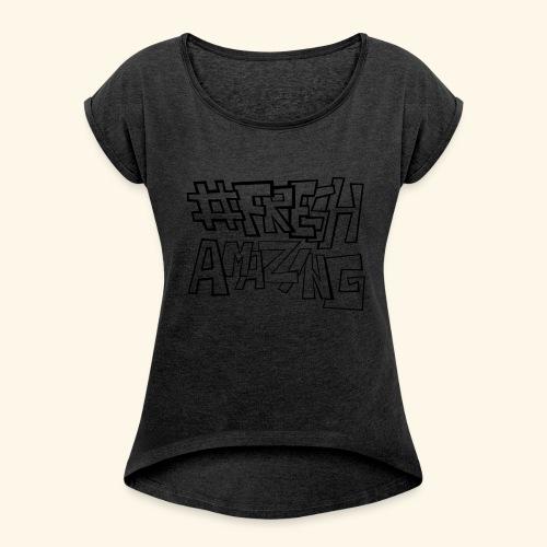Fresh Amazing New - Frauen T-Shirt mit gerollten Ärmeln