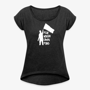 Fly your own Flag - Frauen T-Shirt mit gerollten Ärmeln