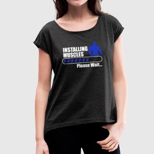 Installing muscles gym body building fitness - Frauen T-Shirt mit gerollten Ärmeln