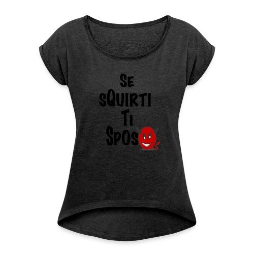 SE SQUIRTI TI SPOSO - Maglietta da donna con risvolti