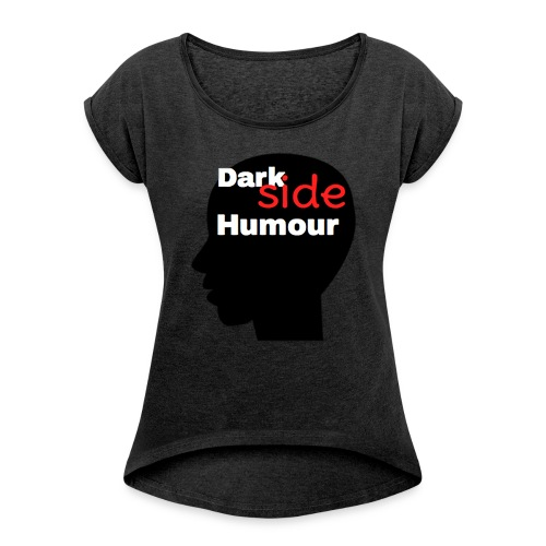Darkside Humour - Women's T-shirt with rolled up sleeves