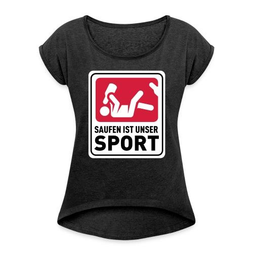 Bundesliga - Saufdesign Saufen ist unser Sport - Frauen T-Shirt mit gerollten Ärmeln