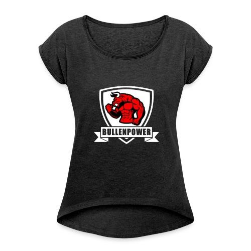 Bullenpower - Frauen T-Shirt mit gerollten Ärmeln