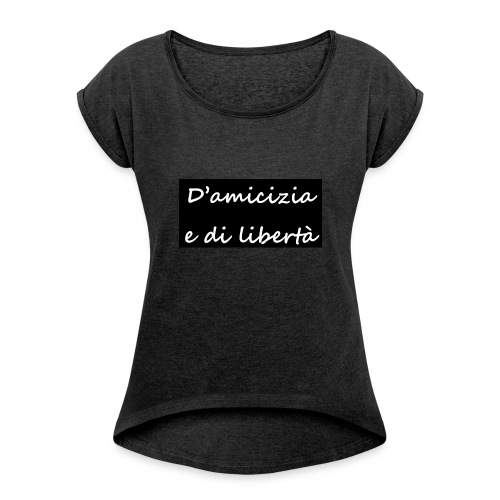 amicizia e libertà - T-shirt à manches retroussées Femme