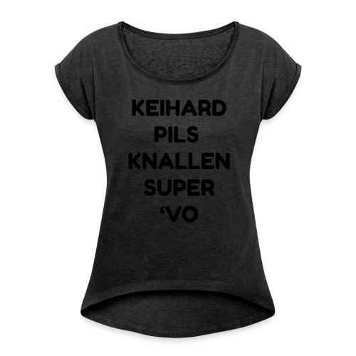 Keihard pils knallen - Vrouwen T-shirt met opgerolde mouwen