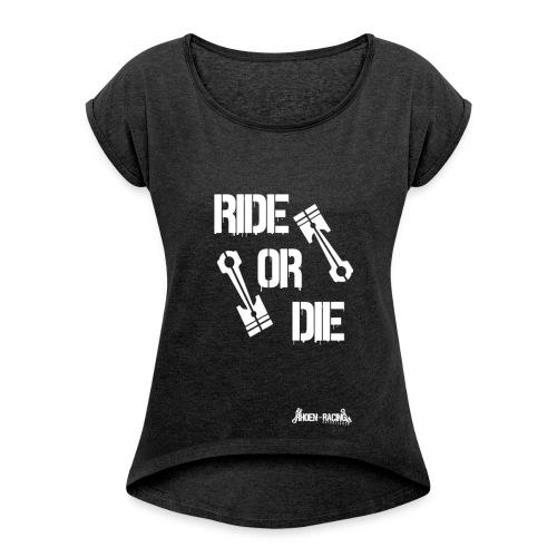 Ride or Die - Frauen T-Shirt mit gerollten Ärmeln