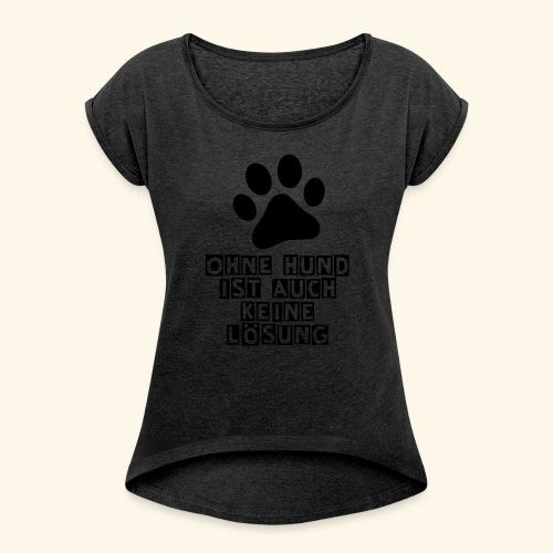 Das Shirt für Hundefreunde - Frauen T-Shirt mit gerollten Ärmeln