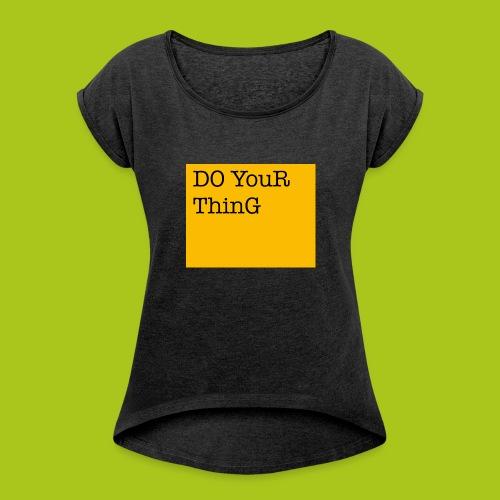 DO YouR ThinG - Frauen T-Shirt mit gerollten Ärmeln